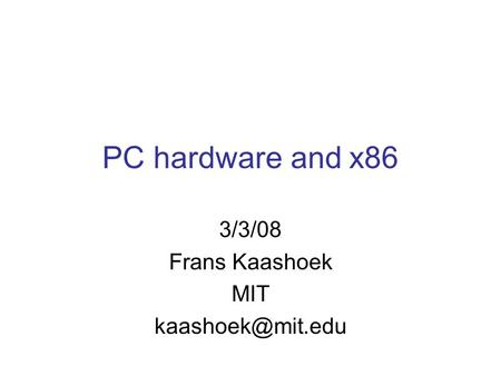 PC hardware and x86 3/3/08 Frans Kaashoek MIT