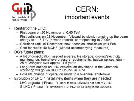 CERN: important events Restart of the LHC: –First beam on 20 November at 0.45 TeV –First collisions on 23 November, followed by slowly ramping up the beam.