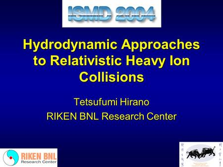 Hydrodynamic Approaches to Relativistic Heavy Ion Collisions Tetsufumi Hirano RIKEN BNL Research Center.