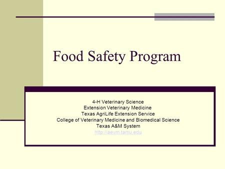 Food Safety Program 4-H Veterinary Science Extension Veterinary Medicine Texas AgriLife Extension Service College of Veterinary Medicine and Biomedical.