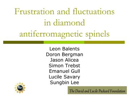 Frustration and fluctuations in diamond antiferromagnetic spinels Leon Balents Doron Bergman Jason Alicea Simon Trebst Emanuel Gull Lucile Savary Sungbin.