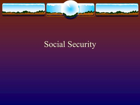 Social Security. What is social security … the securing of an income to take the place of earnings when they are interrupted by unemployment, sickness.