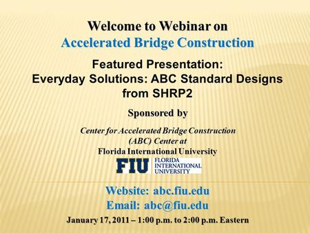 Welcome to Webinar on Accelerated Bridge Construction Featured Presentation: Everyday Solutions: ABC Standard Designs from SHRP2 Sponsored by Center for.