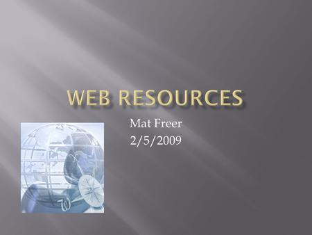 Mat Freer 2/5/2009.  A Web site that contains dated text entries in reverse chronological order (most recent first) about a particular topic. Blogs serve.