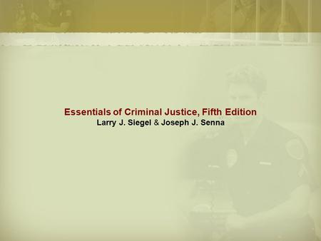 Essentials of Criminal Justice, Fifth Edition Larry J