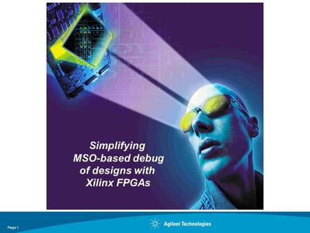 Page 1 Simplifying MSO-based debug of designs with Xilinx FPGAs.