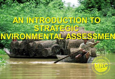 Strategic Environmental Assessment1 AN INTRODUCTION TO STRATEGIC ENVIRONMENTAL ASSESSMENT.