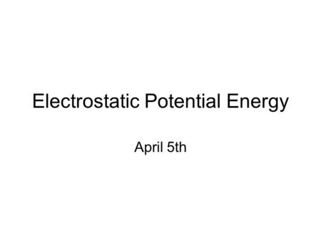 Electrostatic Potential Energy April 5th. + + The cart is held at rest.