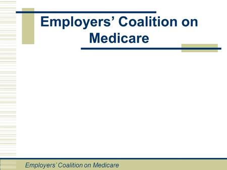 Employers' Coalition on Medicare. Employers' Role  Employer-based insurance covers more than 175 million Americans  Cost of employer-based health insurance.