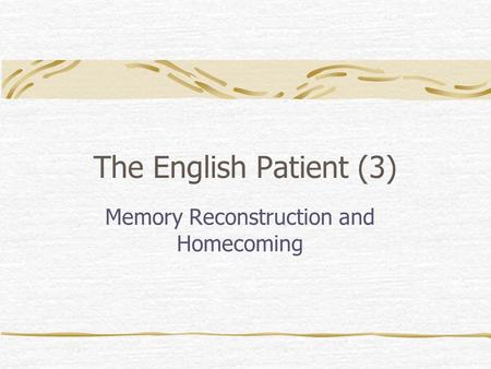 The English Patient (3) Memory Reconstruction and Homecoming.