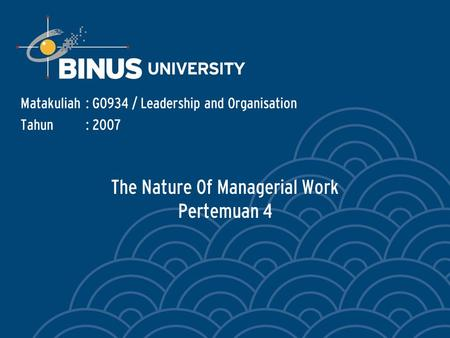 The Nature Of Managerial Work Pertemuan 4 Matakuliah: G0934 / Leadership and Organisation Tahun: 2007.