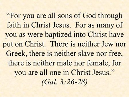 """For you are all sons of God through faith in Christ Jesus. For as many of you as were baptized into Christ have put on Christ. There is neither Jew nor."