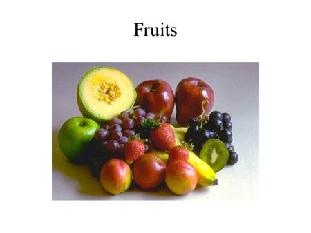 Fruits. Fruit Types A fruit may be defined as a matured ovary There are two basic fruit types – dry or fleshy. These types arise from the development.