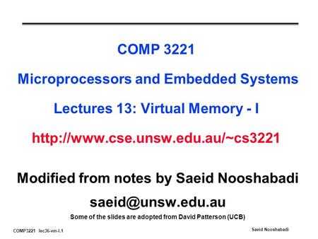 COMP3221 lec36-vm-I.1 Saeid Nooshabadi COMP 3221 Microprocessors and Embedded Systems Lectures 13: Virtual Memory - I