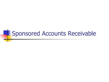 Sponsored Accounts Receivable. Receivable Accounts What are they for? How are they used? Why should I care?