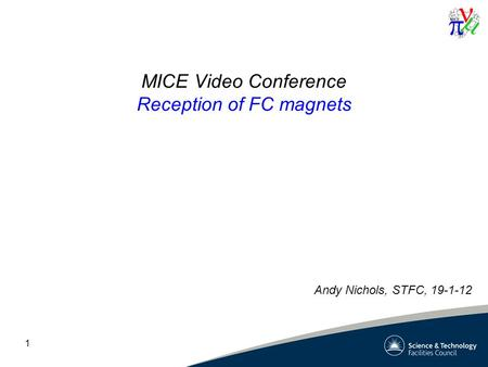 1 MICE Video Conference Reception of FC magnets Andy Nichols, STFC, 19-1-12.