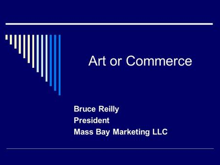Art or Commerce Bruce Reilly President Mass Bay Marketing LLC.