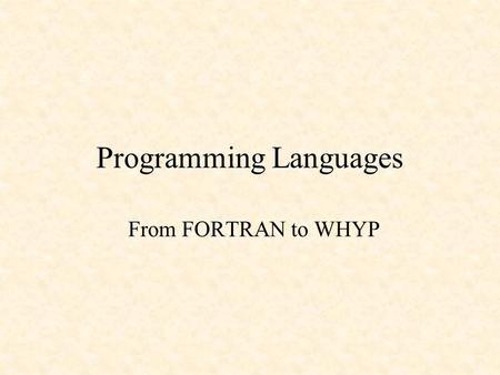 Programming Languages From FORTRAN to WHYP. A Brief History of Programming Languages