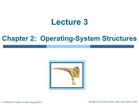 Modified from Silberschatz, Galvin and Gagne ©2009 CS 446/646 Principles of Operating Systems Lecture 3 Chapter 2: Operating-System Structures.