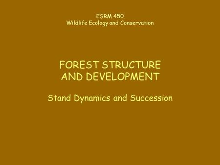 FOREST STRUCTURE AND DEVELOPMENT Stand Dynamics and Succession