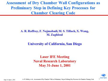 May 31-June 1, 2001 A. R. Raffray, et al., Assessment of Dry Chamber Walls as Preliminary Step in Defining Key Processes for Chamber Clearing Code 1 Assessment.