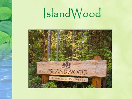 IslandWood. School Overnight Program Primary focus is to provide residential learning experiences for 4 th – 6 th graders Project-based field work Close.