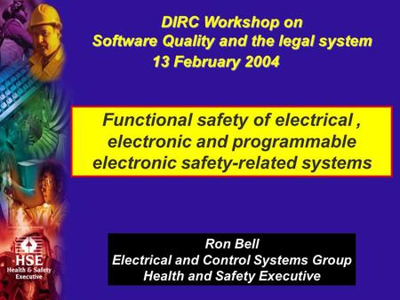 DIRC Workshop on Software Quality and the legal system 13 February 2004 Functional safety of electrical, electronic and programmable electronic safety-related.
