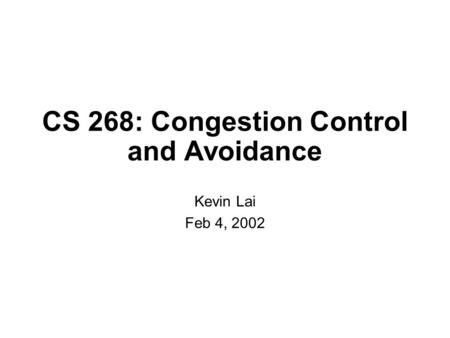 CS 268: Congestion Control and Avoidance Kevin Lai Feb 4, 2002.