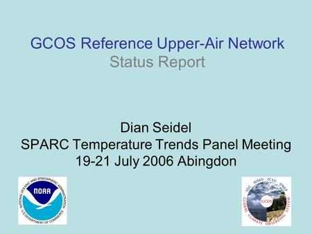 GCOS Reference Upper-Air Network Status Report Dian Seidel SPARC Temperature Trends Panel Meeting 19-21 July 2006 Abingdon.