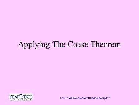 Law and Economics-Charles W. Upton Applying The Coase Theorem.