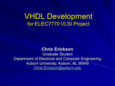 VHDL Development for ELEC7770 VLSI Project Chris Erickson Graduate Student Department of Electrical and Computer Engineering Auburn University, Auburn,