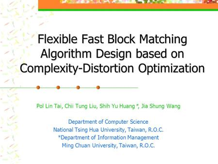 Flexible Fast Block Matching Algorithm Design based on Complexity-Distortion Optimization Pol Lin Tai, Chii Tung Liu, Shih Yu Huang*, Jia Shung Wang Department.