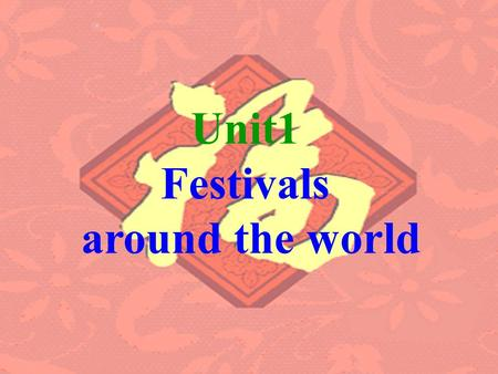 Unit1 Festivals around the world.