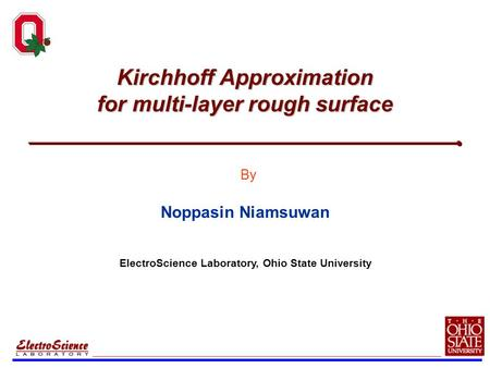 Kirchhoff Approximation for multi-layer rough surface Noppasin Niamsuwan By ElectroScience Laboratory, Ohio State University.