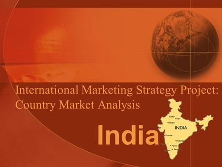 International <strong>Marketing</strong> Strategy Project: Country <strong>Market</strong> Analysis India.