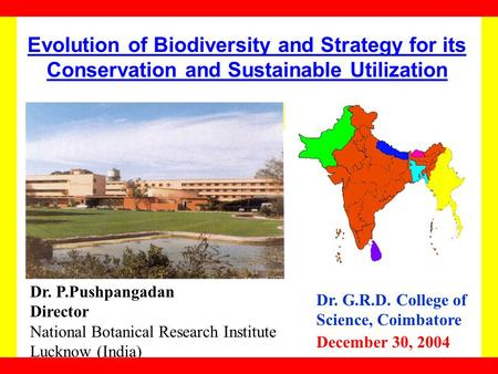 Evolution of Biodiversity and Strategy for its Conservation and Sustainable Utilization Dr. P.Pushpangadan Director National Botanical Research Institute.
