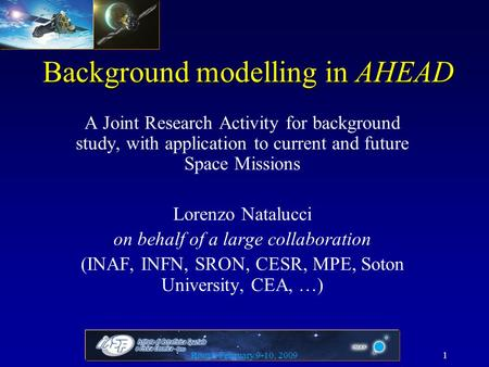 Background modelling in AHEAD A Joint Research Activity for background study, with application to current and future Space Missions Lorenzo Natalucci on.