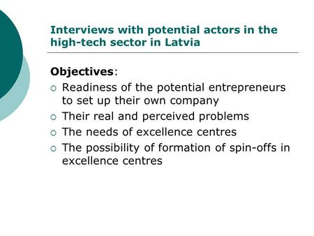 Interviews with potential actors in the high-tech sector in Latvia Objectives:  Readiness of the potential entrepreneurs to set up their own company 