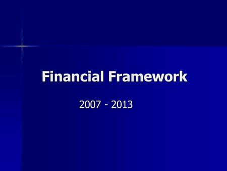 Financial Framework 2007 - 2013. 1988 – 1992: Проект Делора 1 1988 – 1992: Проект Делора 1 1993 – 1999: Проект Делора 2 1993 – 1999: Проект Делора 2 2000.