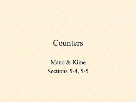 Counters Mano & Kime Sections 5-4, 5-5. Counters Ripple Counter Synchronous Binary Counters –Design with D Flip-Flops –Design with J-K Flip-Flops Counters.