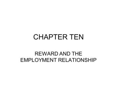 CHAPTER TEN REWARD AND THE EMPLOYMENT RELATIONSHIP.