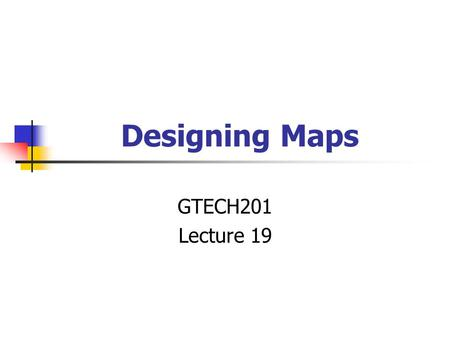 "Designing Maps GTECH201 Lecture 19. Yet Another Definition ""A graphic depiction of all or part of a geographic realm in which the real-world features."