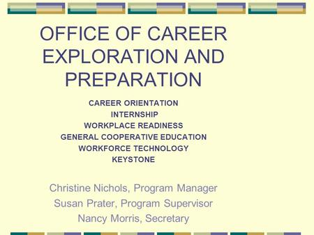 OFFICE OF CAREER EXPLORATION AND PREPARATION CAREER ORIENTATION INTERNSHIP WORKPLACE READINESS GENERAL COOPERATIVE EDUCATION WORKFORCE TECHNOLOGY KEYSTONE.