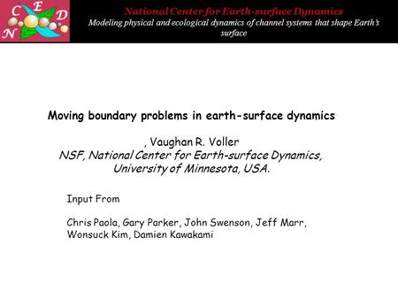 National Center for Earth-surface Dynamics Modeling physical and ecological dynamics of channel systems that shape Earth's surface Moving boundary problems.