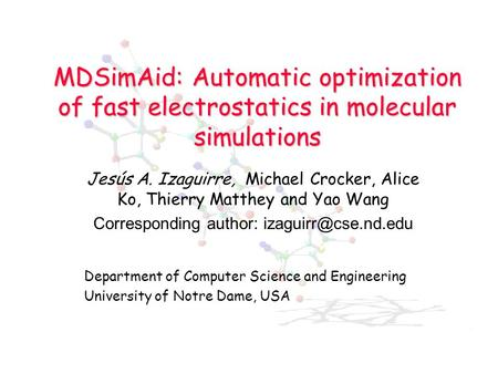 MDSimAid: Automatic optimization of fast electrostatics <strong>in</strong> molecular simulations Jesús A. Izaguirre, Michael Crocker, Alice Ko, Thierry Matthey and Yao.