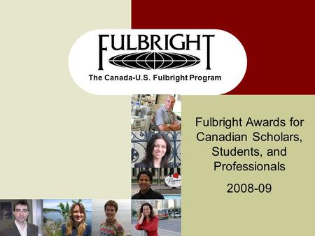 The Canada-U.S. Fulbright Program Fulbright Awards for Canadian Scholars, Students, and Professionals 2008-09.