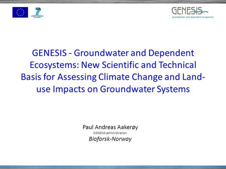 GENESIS - Groundwater and Dependent Ecosystems: New Scientific and Technical Basis for Assessing Climate Change and Land- use Impacts on Groundwater Systems.