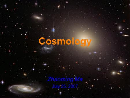 Cosmology Zhaoming Ma July 25, 2007. The standard model - not the one you're thinking  Smooth, expanding universe (big bang).  General relativity controls.