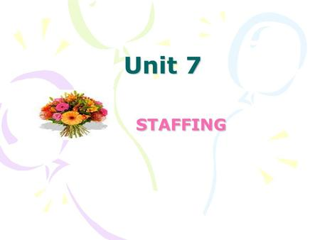 Unit 7 STAFFING STAFFING. 2 Staffing The third managerial function: - Staffing involves selection of personnel and assignment systems and the determination.