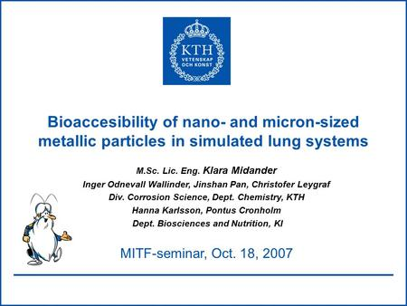 Bioaccesibility of nano- and micron-sized metallic particles in simulated lung systems M.Sc. Lic. Eng. Klara Midander Inger Odnevall Wallinder, Jinshan.